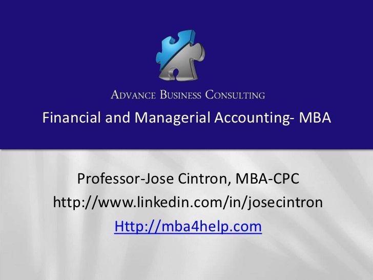 Financial and Managerial Accounting- MBA     Professor-Jose Cintron, MBA-CPC http://www.linkedin.com/in/josecintron       ...