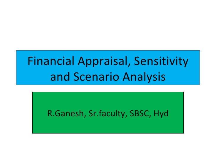Financial Appraisal, Sensitivity and Scenario Analysis R.Ganesh, Sr.faculty, SBSC, Hyd