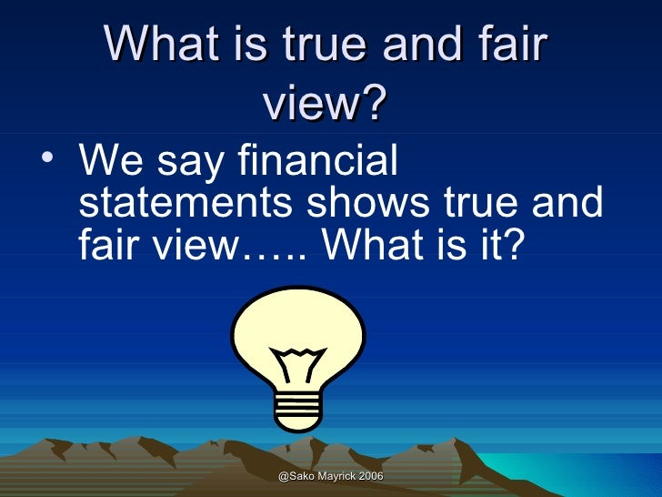 importance of true and fair view of financial statements Financial reporting council 1 true and fair fundamental importance of the true and fair requirement that financial statements give a true and fair view.