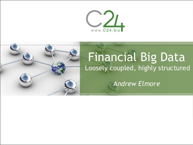 Financial Big DataLoosely coupled, highly structured         Andrew Elmore