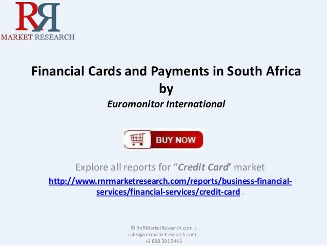 """Financial Cards and Payments in South Africa by Euromonitor International  Explore all reports for """"Credit Card' market ht..."""