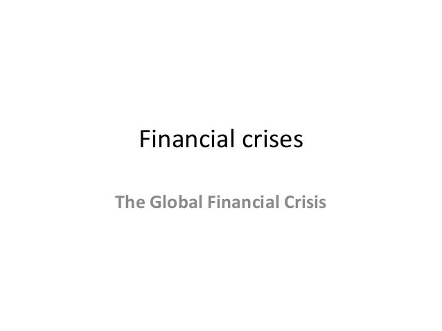Financial crises The Global Financial Crisis