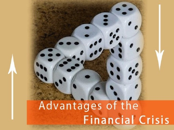 Advantages of  the Financial Crisis