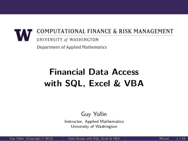 Computational Finance and Risk Management  Financial Data Access with SQL, Excel & VBA  Guy Yollin Instructor, Applied Mat...