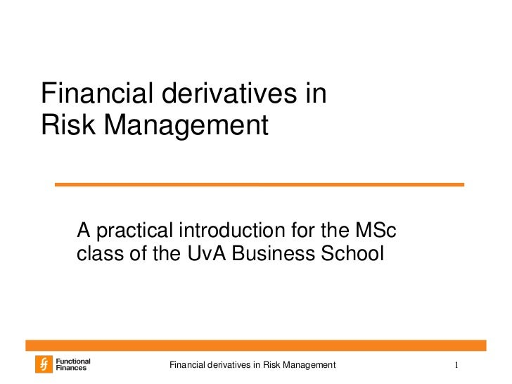 Financial derivatives inRisk Management   A practical introduction for the MSc   class of the UvA Business School         ...
