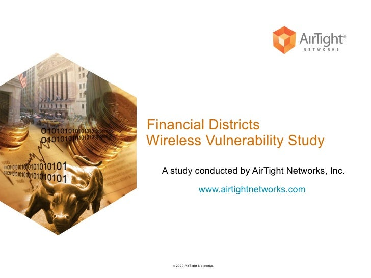 Financial Districts  Wireless Vulnerability Study A study conducted by AirTight Networks, Inc. www.airtightnetworks.com