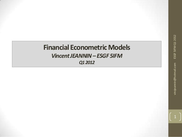 Q1 2012  ESGF 5IFM Q1 2012  Vincent JEANNIN – ESGF 5IFM  vinzjeannin@hotmail.com  Financial Econometric Models  1