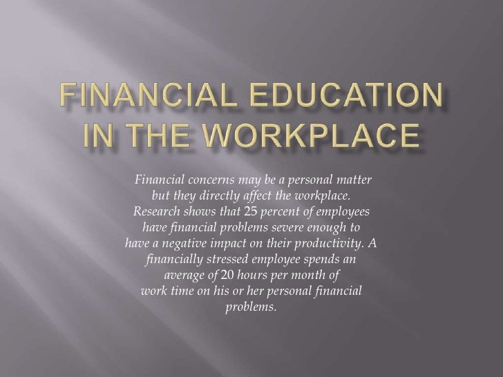 Financial concerns may be a personal matter      but they directly affect the workplace. Research shows that 25 percent of...