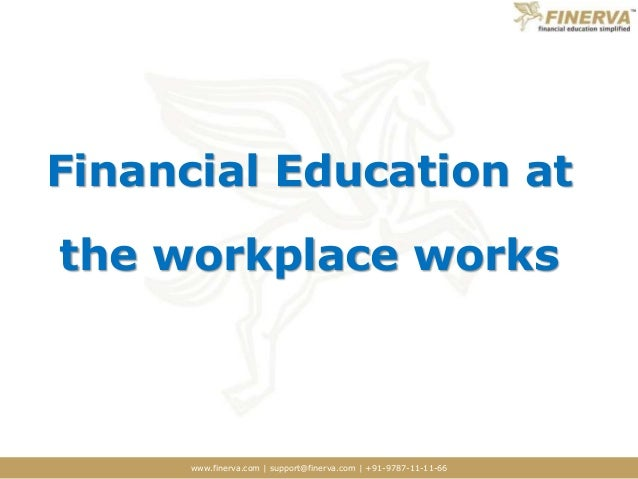www.finerva.com | support@finerva.com | +91-9787-11-11-66 Financial Education at the workplace works