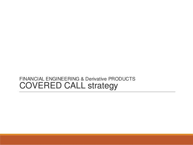 FINANCIAL ENGINEERING & Derivative PRODUCTSCOVERED CALL strategy