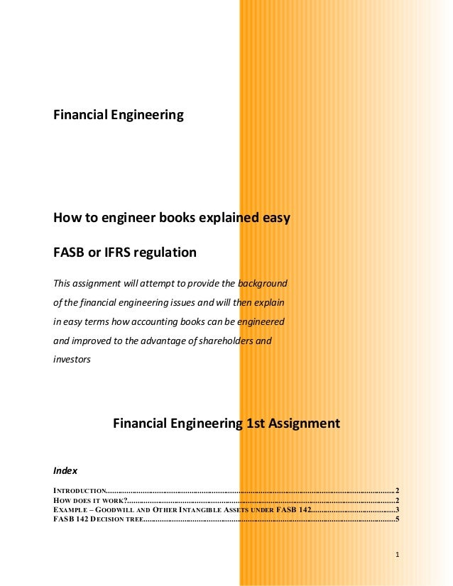 Financial Engineering How to engineer books explained easy FASB or IFRS regulation This assignment will attempt to provide...