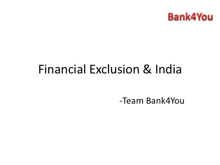 Financial Exclusion & India<br />-Team Bank4You<br />