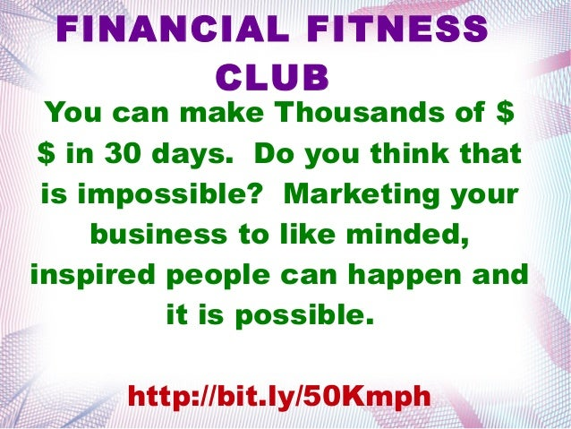 FINANCIAL FITNESS CLUB You can make Thousands of $ $in 30 days. Do you think that is impossible? Marketing your business ...