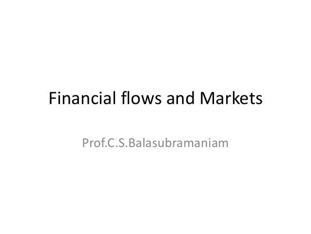 Financial flows and Markets Prof.C.S.Balasubramaniam