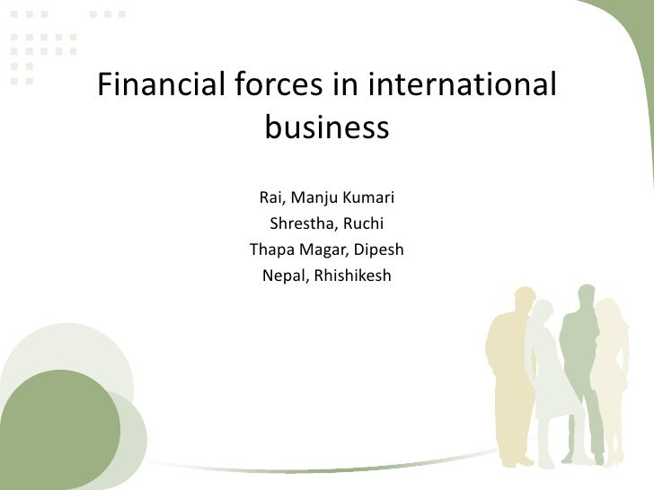forces in international business essay Essay: managing global human resources culture is composed of the societal forces they also gain expertise in international business skills that are.