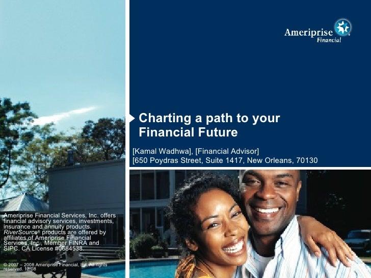 <ul><li>Charting a path to your  Financial Future </li></ul>[Kamal Wadhwa], [Financial Advisor] [650 Poydras Street, Suite...