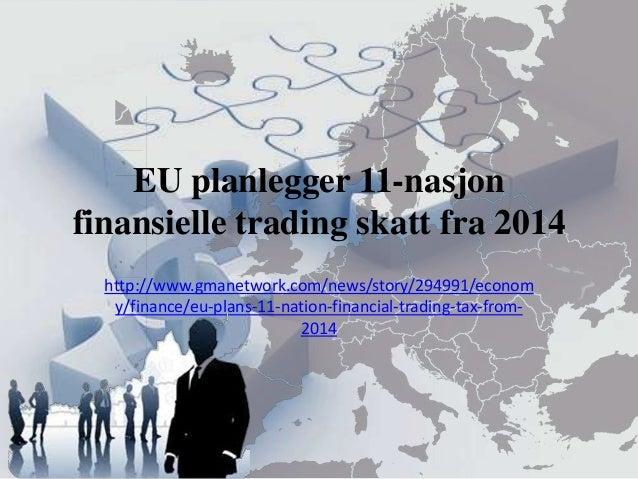 EU planlegger 11-nasjonfinansielle trading skatt fra 2014  http://www.gmanetwork.com/news/story/294991/econom   y/finance/...