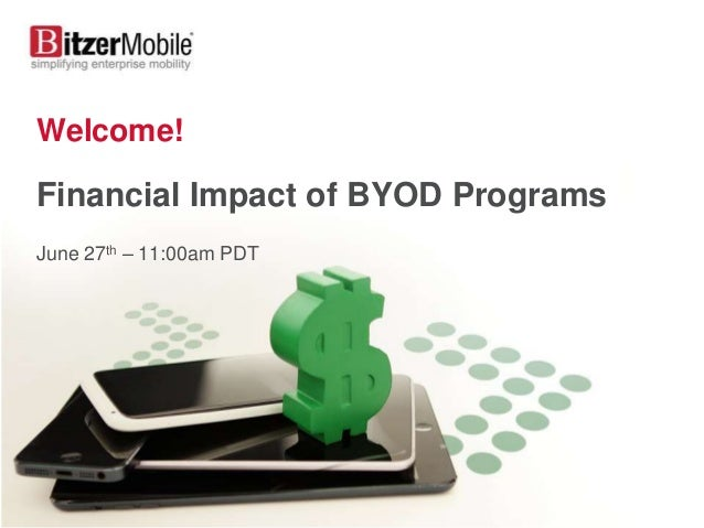 Welcome! Financial Impact of BYOD Programs June 27th – 11:00am PDT