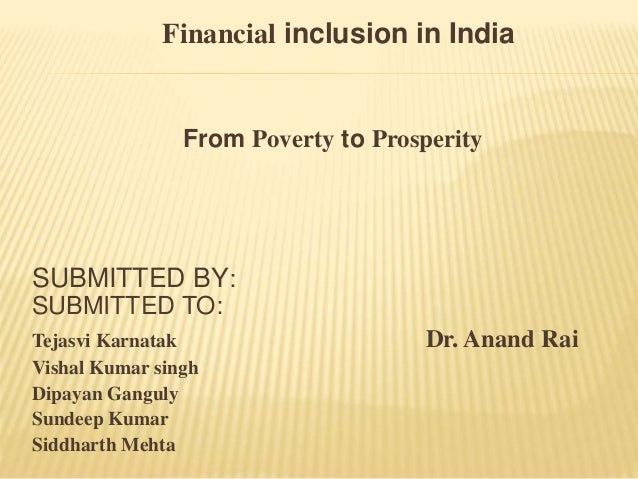 project report on financial inclusion in india The global financial inclusion (global findex) database, launched by the world bank in 2011, provides comparable indicators showing how people around the world save, bor row, make payments, and manage risk.