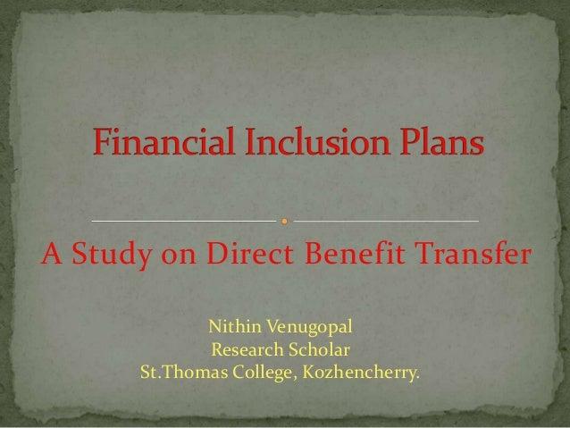 A Study on Direct Benefit Transfer Nithin Venugopal Research Scholar St.Thomas College, Kozhencherry.
