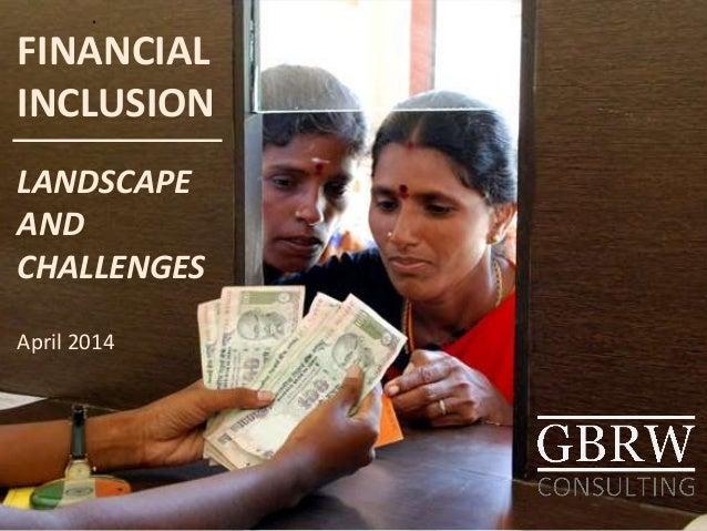 FINANCIAL INCLUSION LANDSCAPE AND CHALLENGES April 2014