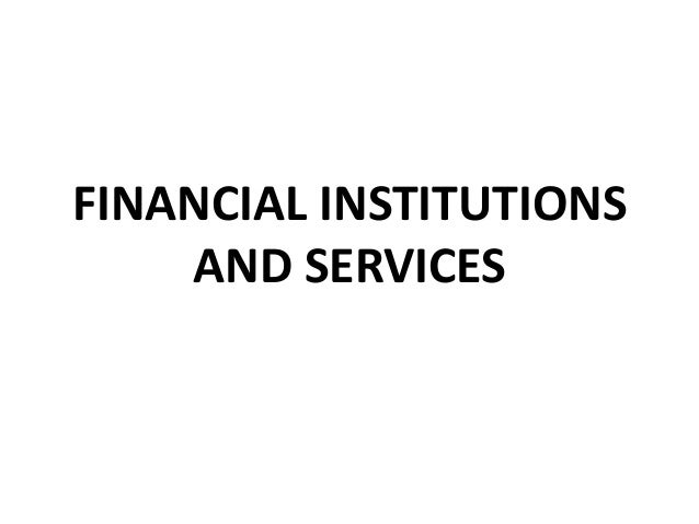 FINANCIAL INSTITUTIONSAND SERVICES