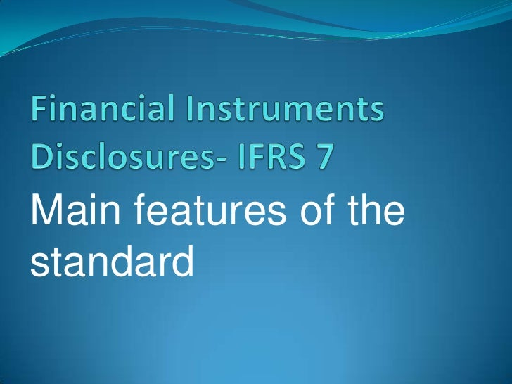 Financial Instruments Disclosures- IFRS 7<br />Main features of the standard<br />