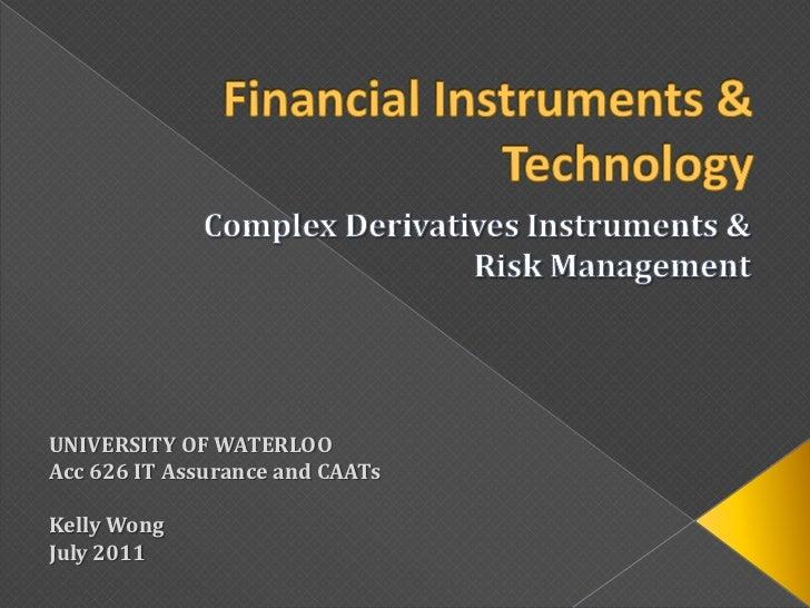 Financial Instruments & Technology<br />Complex Derivatives Instruments & <br />Risk Management<br />UNIVERSITY OF WATERLO...