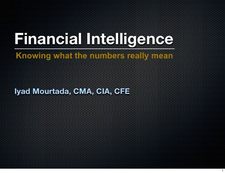 Financial Intelligence Knowing what the numbers really mean    Iyad Mourtada, CMA, CIA, CFE                               ...