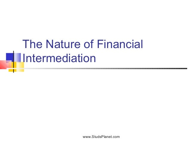 The Nature of Financial Intermediation www.StudsPlanet.com