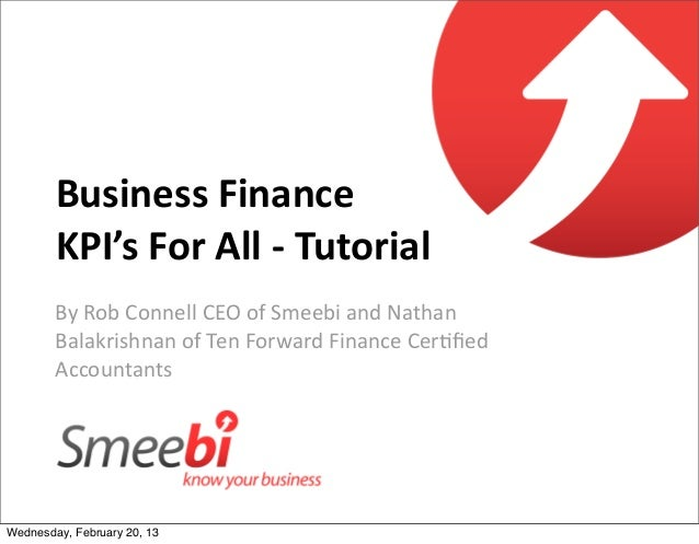 Business Finance         KPI's For All -‐ Tutorial        By Rob Connell CEO of Smeebi and Nath...
