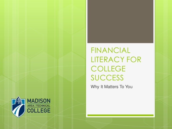 FINANCIAL LITERACY FOR COLLEGE SUCCESS<br />Why It Matters To You<br />
