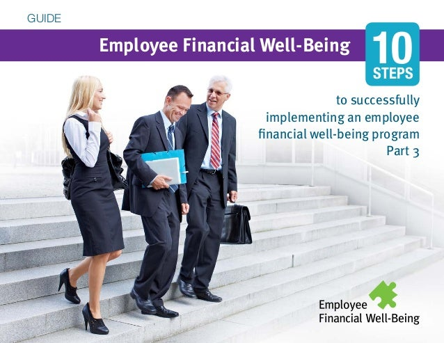 Employee Financial Well-Being to successfully implementing an employee financial well-being program Part 3 GUIDE STEPS 10