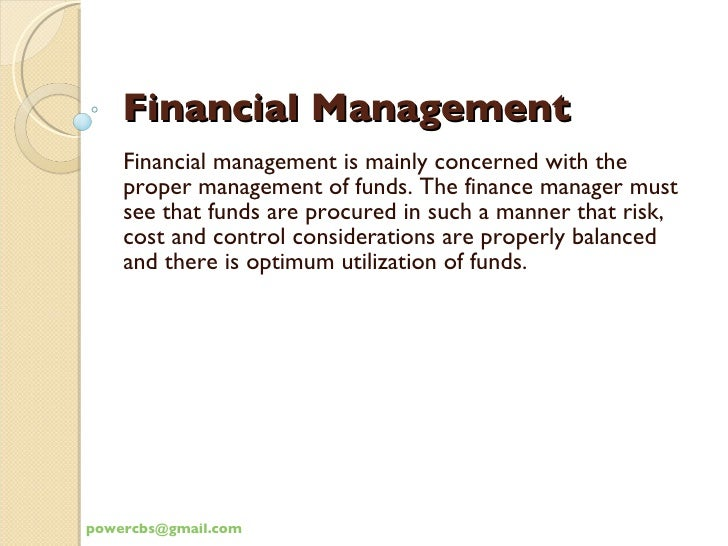 Financial Management Financial management is mainly concerned with the proper management of funds. The finance manager mus...