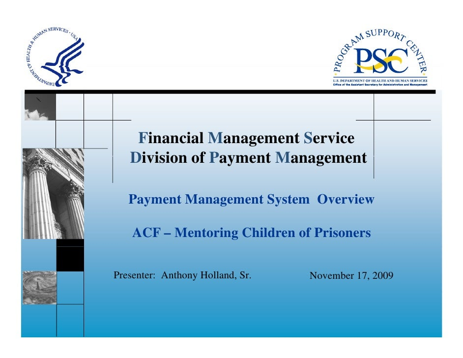 Financial Management Service   Division of Payment Management   Payment Management System Overview    ACF – Mentoring Chil...