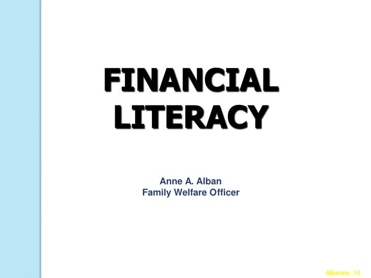 FINANCIAL LITERACY     Anne A. Alban  Family Welfare Officer                           Albanne_10