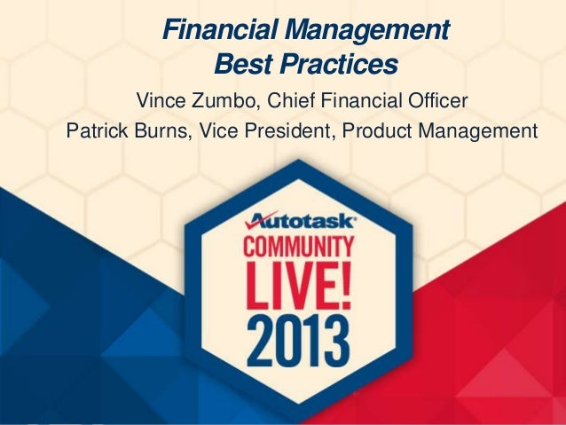 Financial Management Best Practices Vince Zumbo, Chief Financial Officer Patrick Burns, Vice President, Product Management