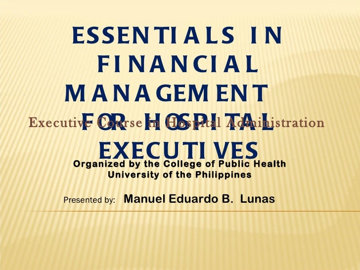 ES S EN TI A L S I N          F I N A N CI A L     M A N A GEM EN TExecutive Course H OS PI TA L        F OR in Hospital A...