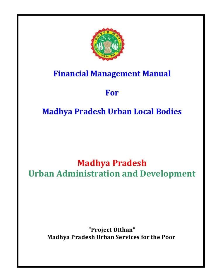 Financial Management Manual                       For  Madhya Pradesh Urban Local Bodies          Madhya PradeshUrban Admi...