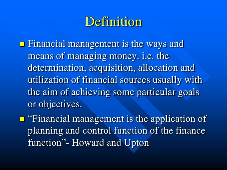 defination of financial management You need to be great at financial management if you want to build up your equity and be able to use it to your advantage.
