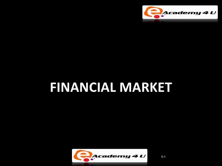 FINANCIAL MARKET              5-1