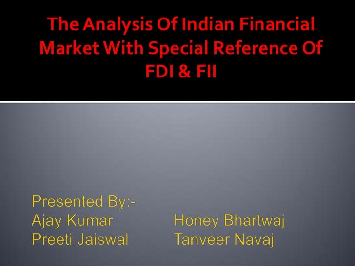 The Analysis Of Indian Financial Market With Special Reference Of FDI & FII<br />Presented By:- Ajay Kumar 		Honey Bhartwa...