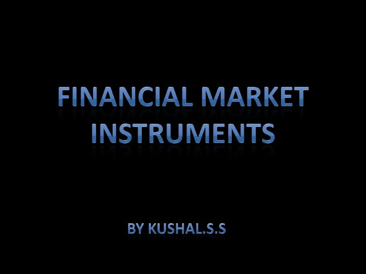 Financial market instruments<br />By Kushal.s.s<br />