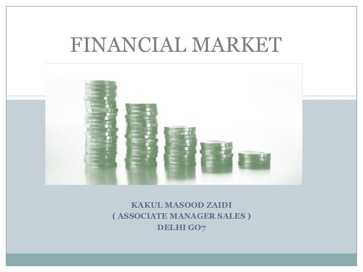 KAKUL MASOOD ZAIDI ( ASSOCIATE MANAGER SALES ) DELHI GO7 FINANCIAL MARKET