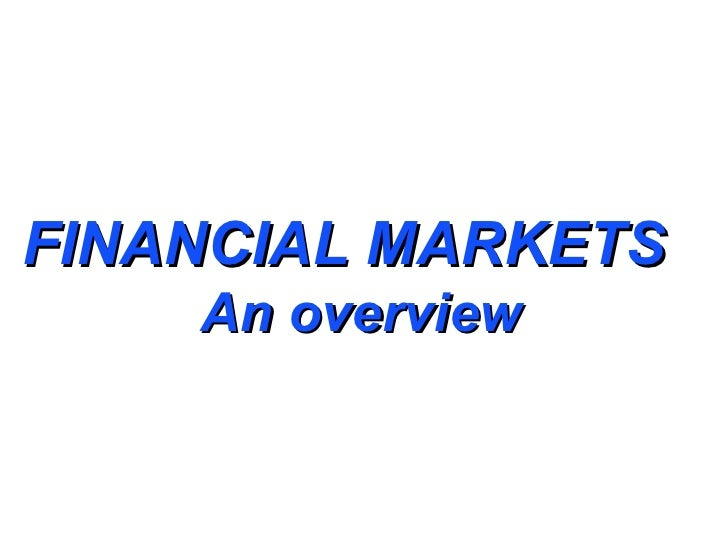 FINANCIAL MARKETS    An overview