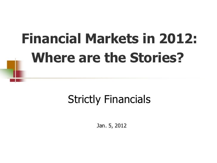 Financial Markets in 2012:  Where are the Stories?      Strictly Financials            Jan. 5, 2012