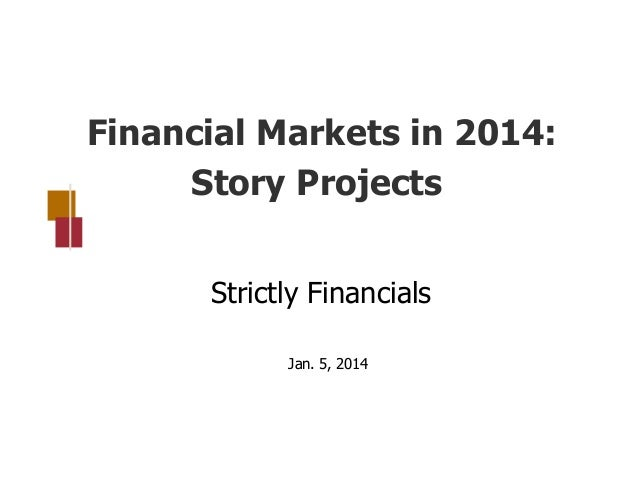 Strictly Financials 2014: Financial Markets in 2014 - Story Projects by Gary Trennepohl
