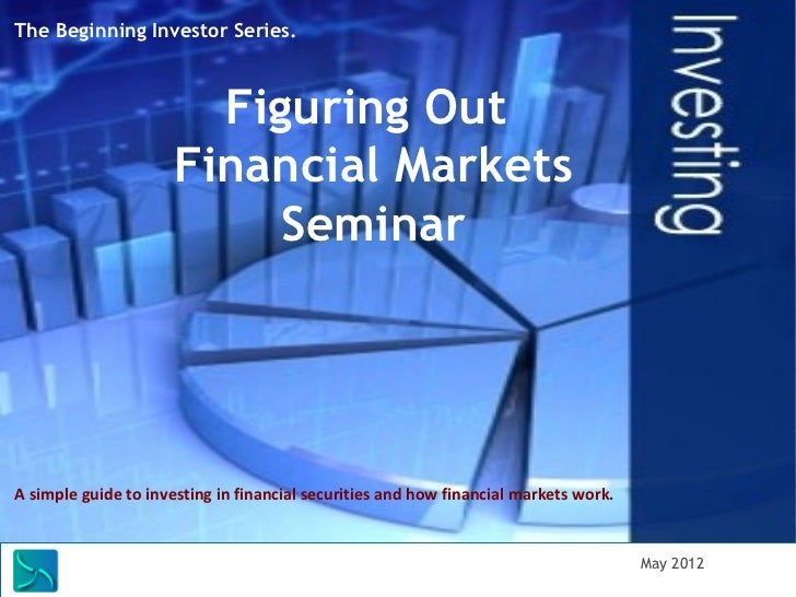 The Beginning Investor Series.                        Figuring Out                      Financial Markets                 ...