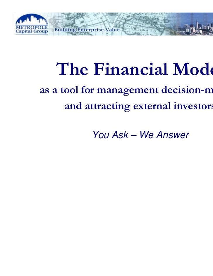 The Financial Model     as a tool for management decision-making           and attracting external investors              ...