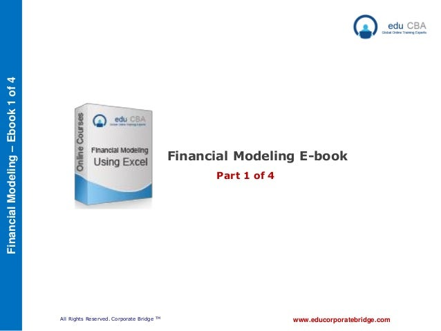 All Rights Reserved. Corporate Bridge TM FinancialModeling–Ebook1of4 www.educorporatebridge.com Financial Modeling E-book ...